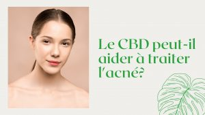 Le CBD peut-il aider à traiter l' acné_